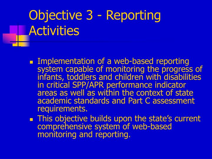 Objective 3 - Reporting Activities
