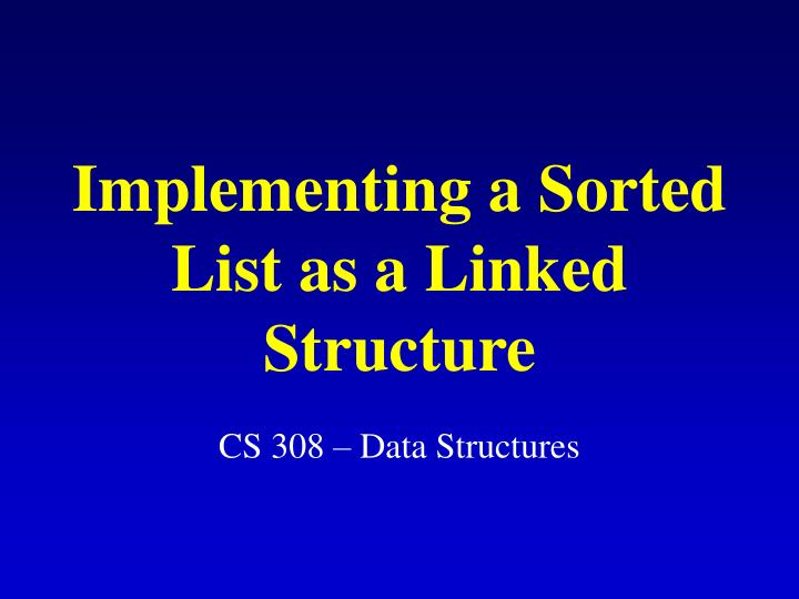 implementing a sorted list as a linked structure n.