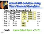 actual irr solution using your financial calculator1