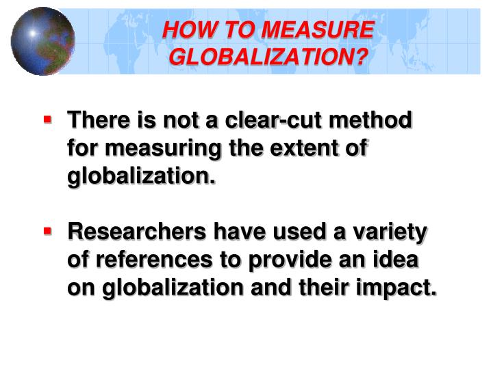 HOW TO MEASURE GLOBALIZATION?