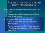 are we in control of the fast lane observations