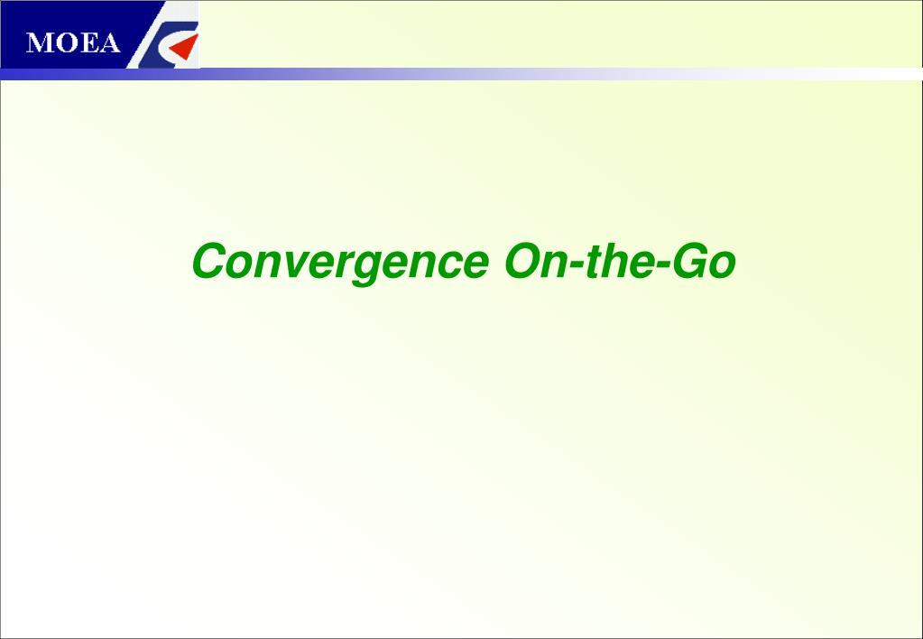Convergence On-the-Go