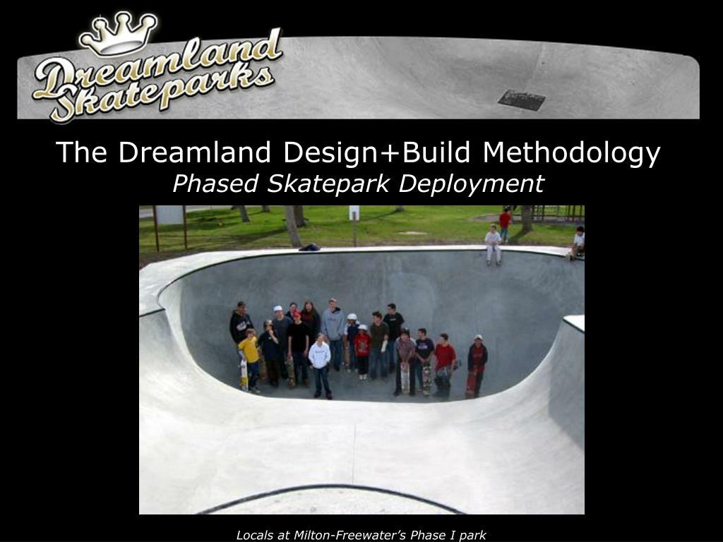 the dreamland design build methodology phased skatepark deployment l.
