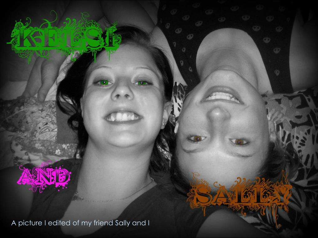 A picture I edited of my friend Sally and I