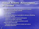 virtual actors autonomous or guided