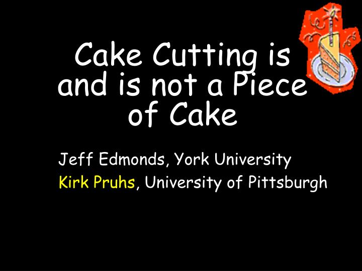 cake cutting is and is not a piece of cake n.