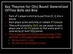 key theorem for o n bound generalized offline balls and bins