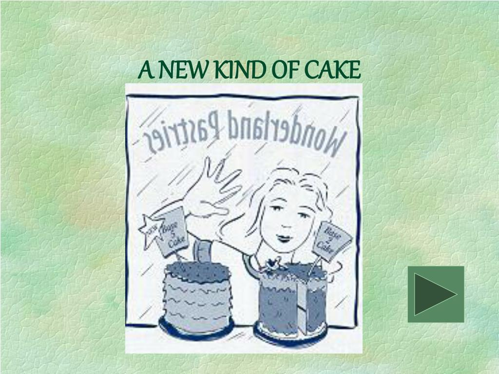A NEW KIND OF CAKE