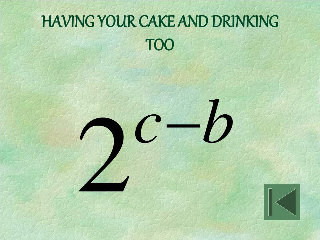 HAVING YOUR CAKE AND DRINKING TOO