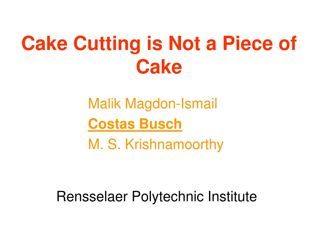cake cutting is not a piece of cake l.