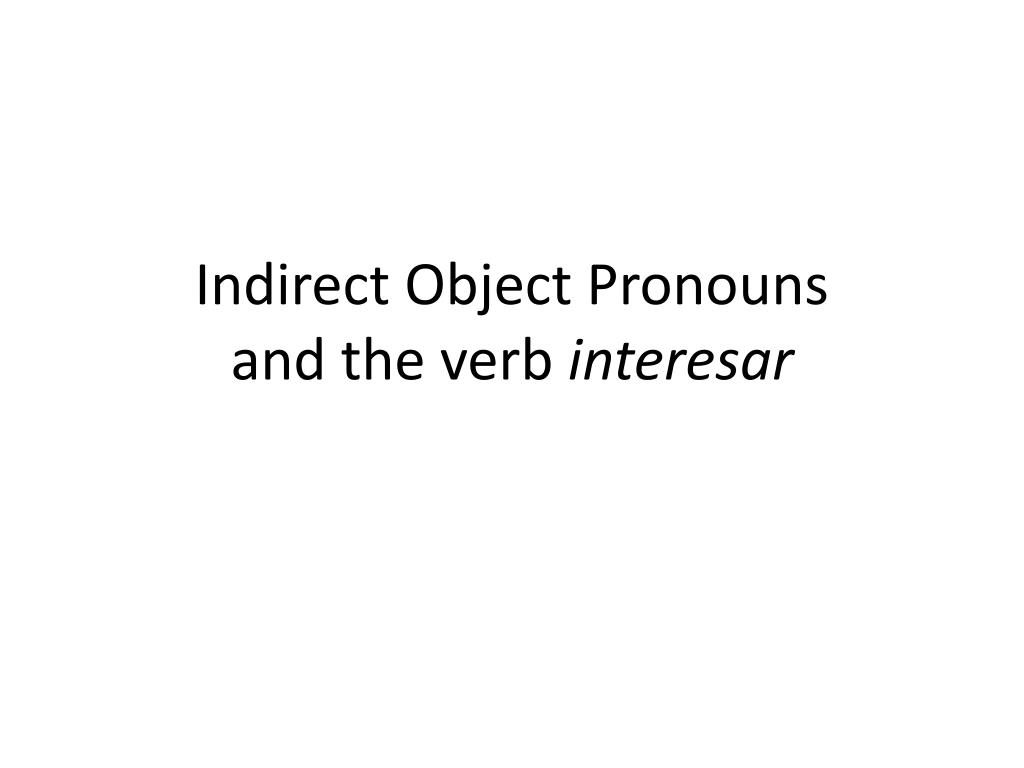 indirect object pronouns and the verb interesar l.