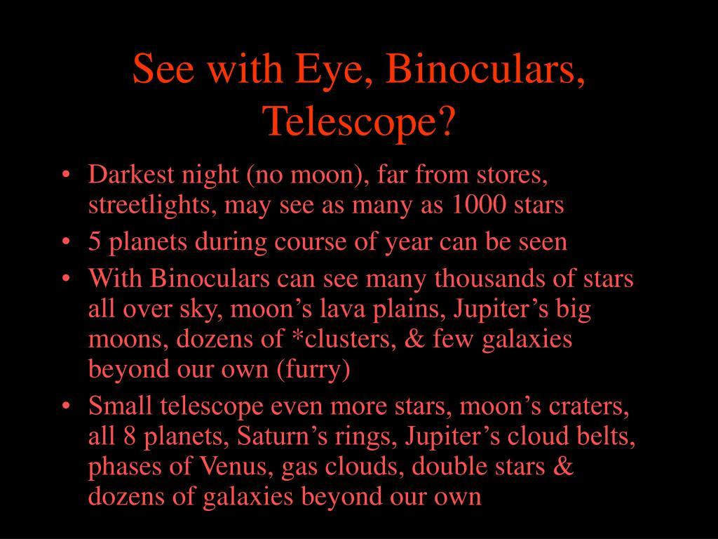 See with Eye, Binoculars, Telescope?