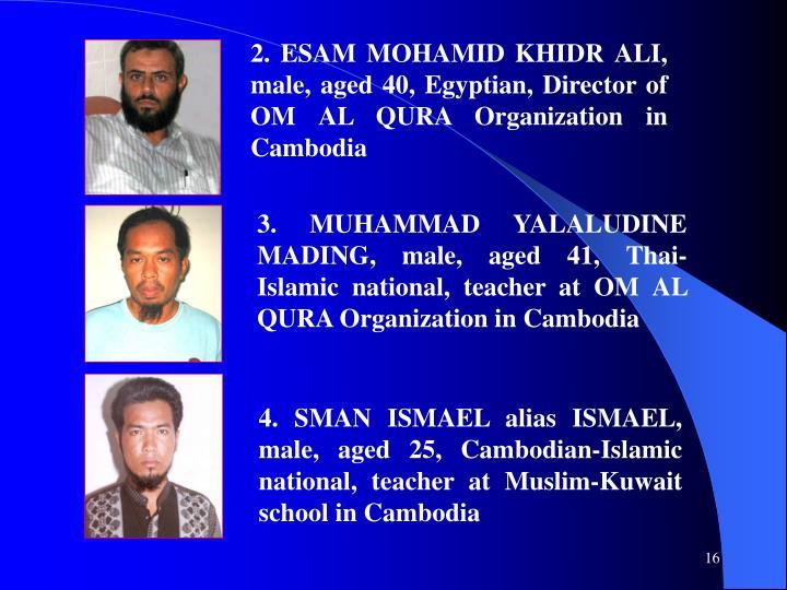2. ESAM MOHAMID KHIDR ALI, male, aged 40, Egyptian, Director of OM AL QURA Organization in Cambodia