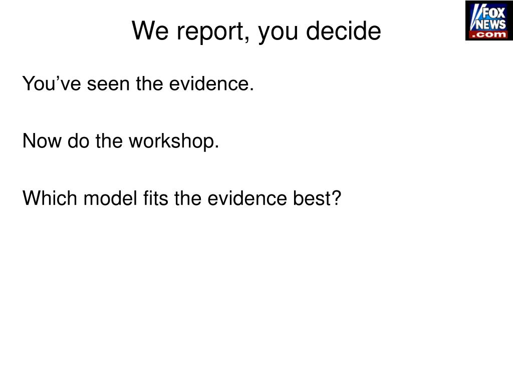 We report, you decide