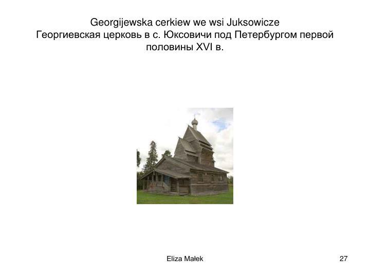 Georgijewska cerkiew we wsi Juksowicze
