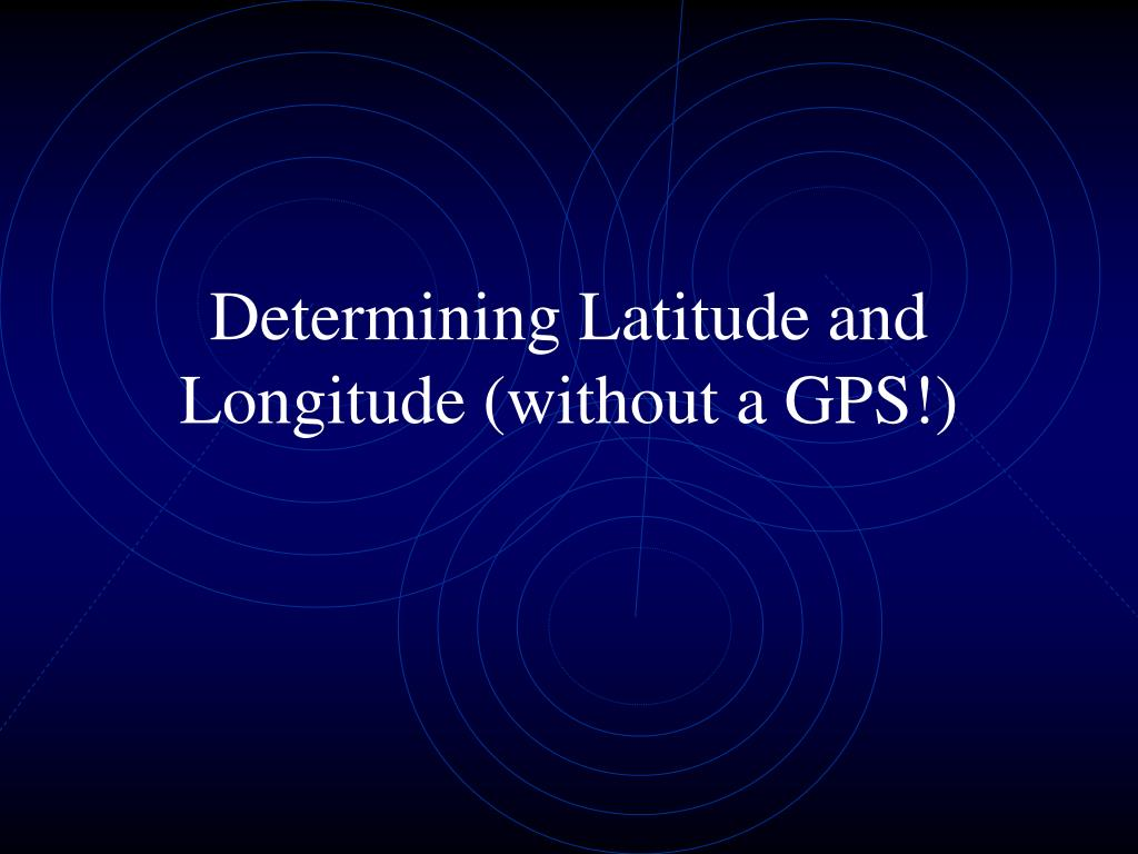 determining latitude and longitude without a gps l.