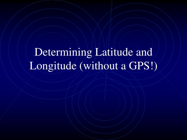 determining latitude and longitude without a gps n.