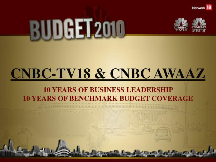 CNBC-TV18 & CNBC AWAAZ