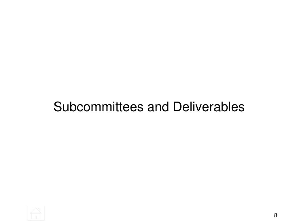 Subcommittees and Deliverables