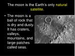 the moon is the earth s only natural satellite