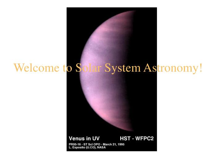 Welcome to solar system astronomy