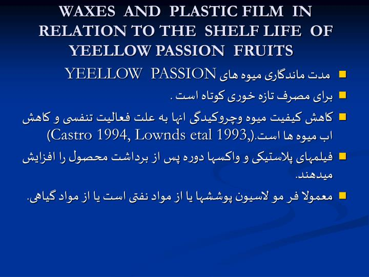 WAXES  AND  PLASTIC FILM  IN  RELATION TO THE  SHELF LIFE  OF YEELLOW PASSION  FRUITS