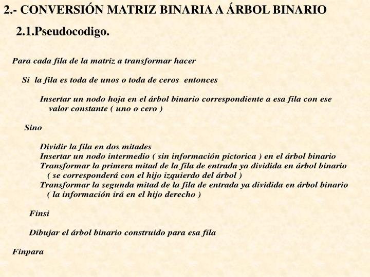 2.- CONVERSIÓN MATRIZ BINARIA A ÁRBOL BINARIO
