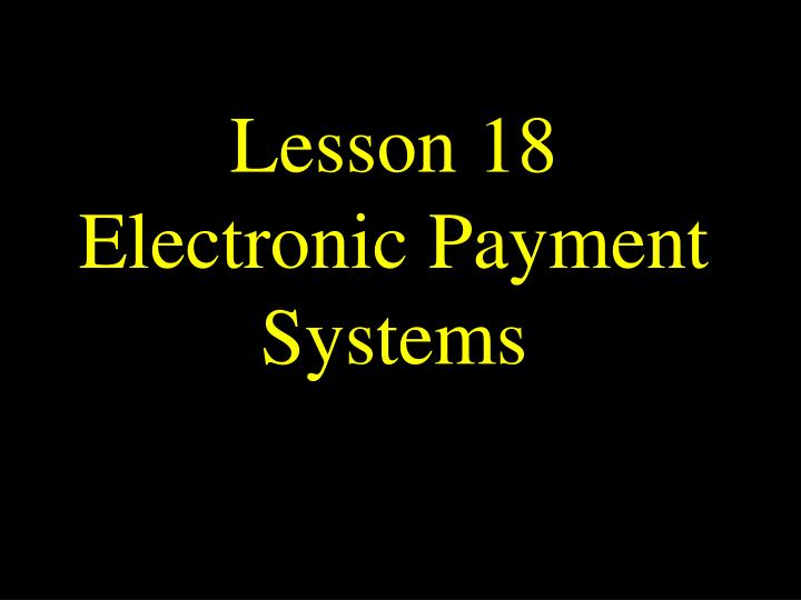 lesson 18 electronic payment systems n.