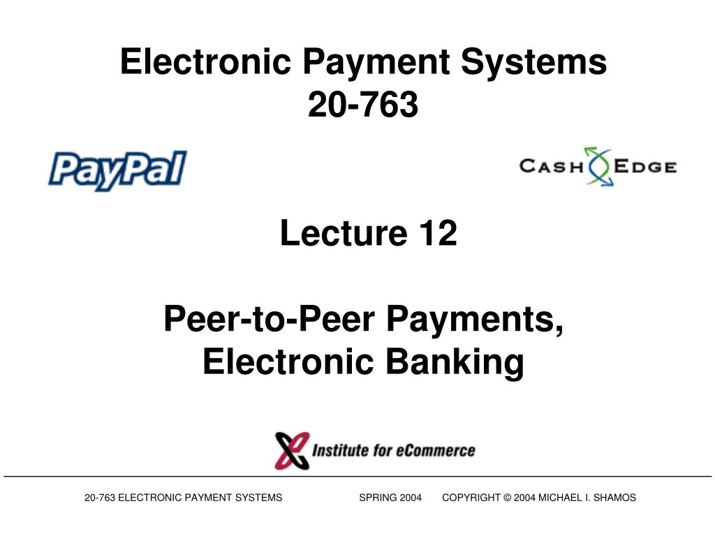 electronic payment systems 20 763 lecture 12 peer to peer payments electronic banking l.