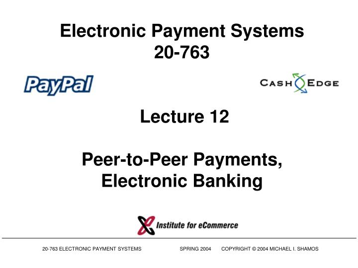 Electronic payment systems 20 763 lecture 12 peer to peer payments electronic banking