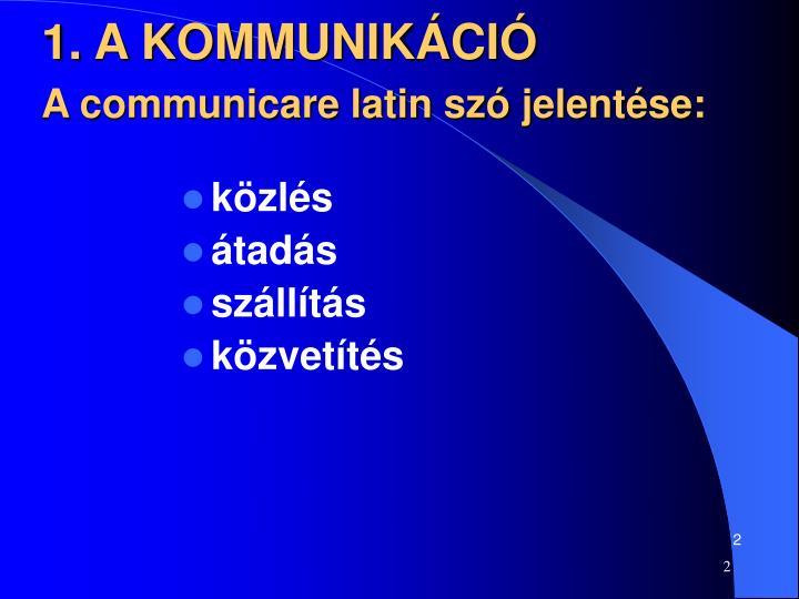 1 a kommunik ci a communicare latin sz jelent se