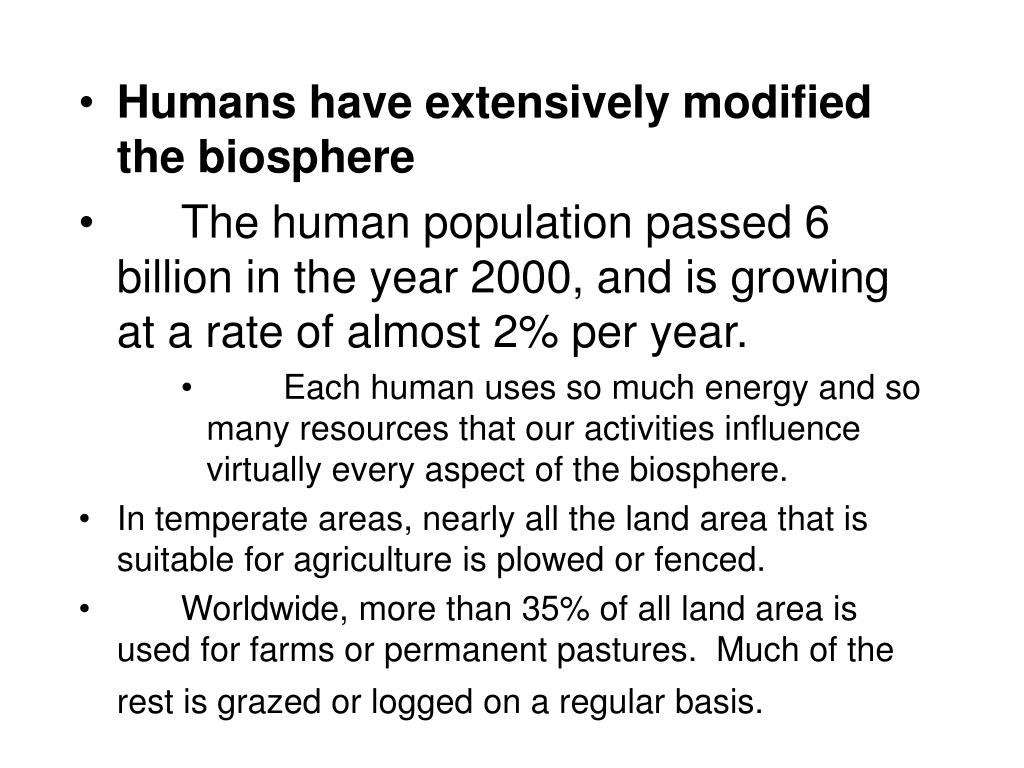 Humans have extensively modified the biosphere