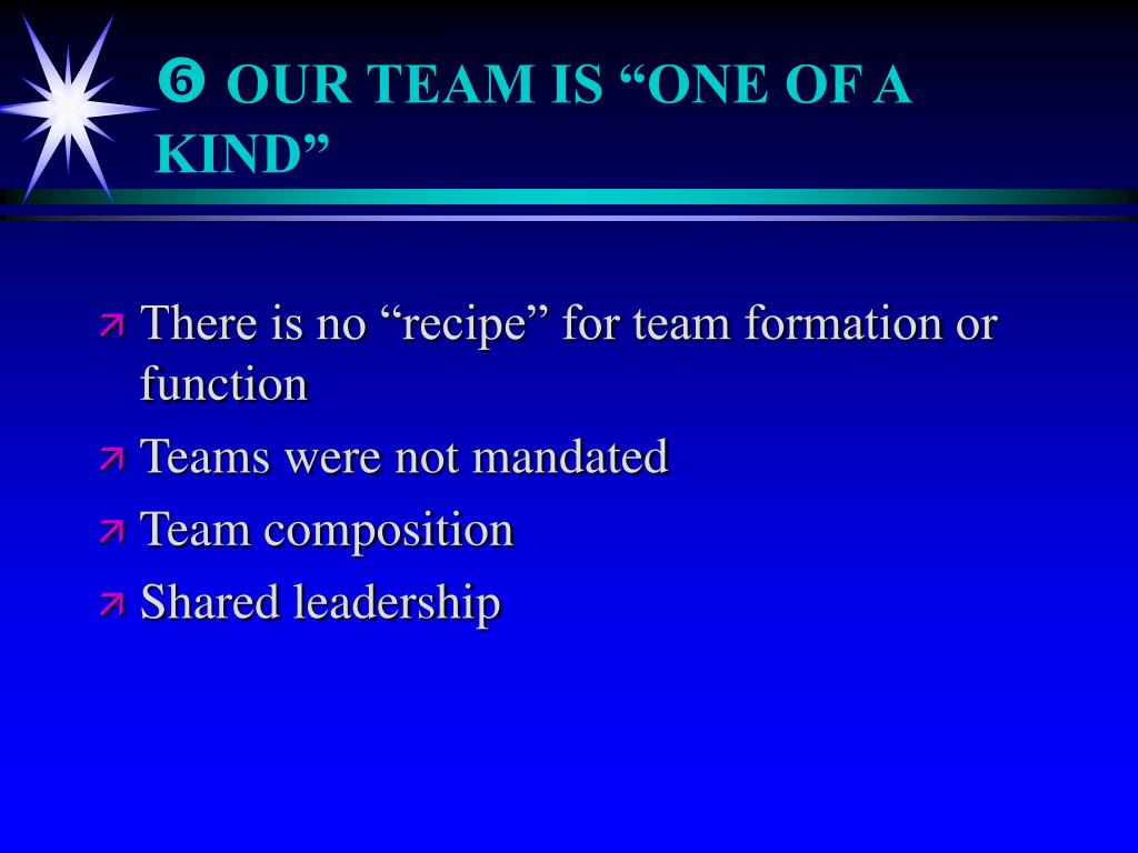 "OUR TEAM IS ""ONE OF A KIND"""