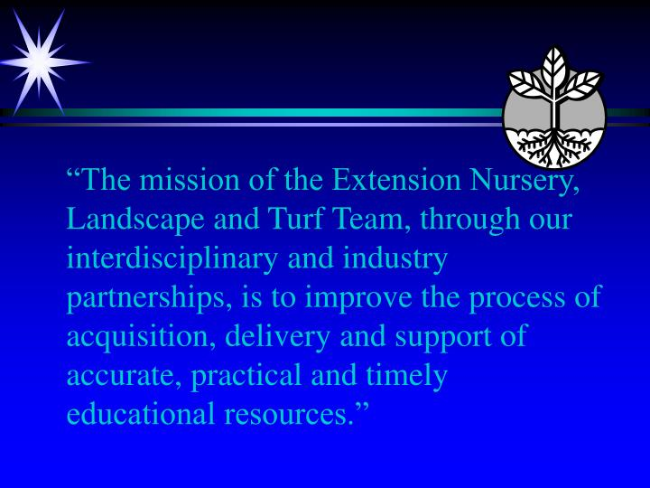 """The mission of the Extension Nursery, Landscape and Turf Team, through our interdisciplinary and ..."