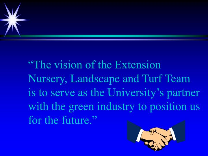 """The vision of the Extension Nursery, Landscape and Turf Team is to serve as the University's pa..."