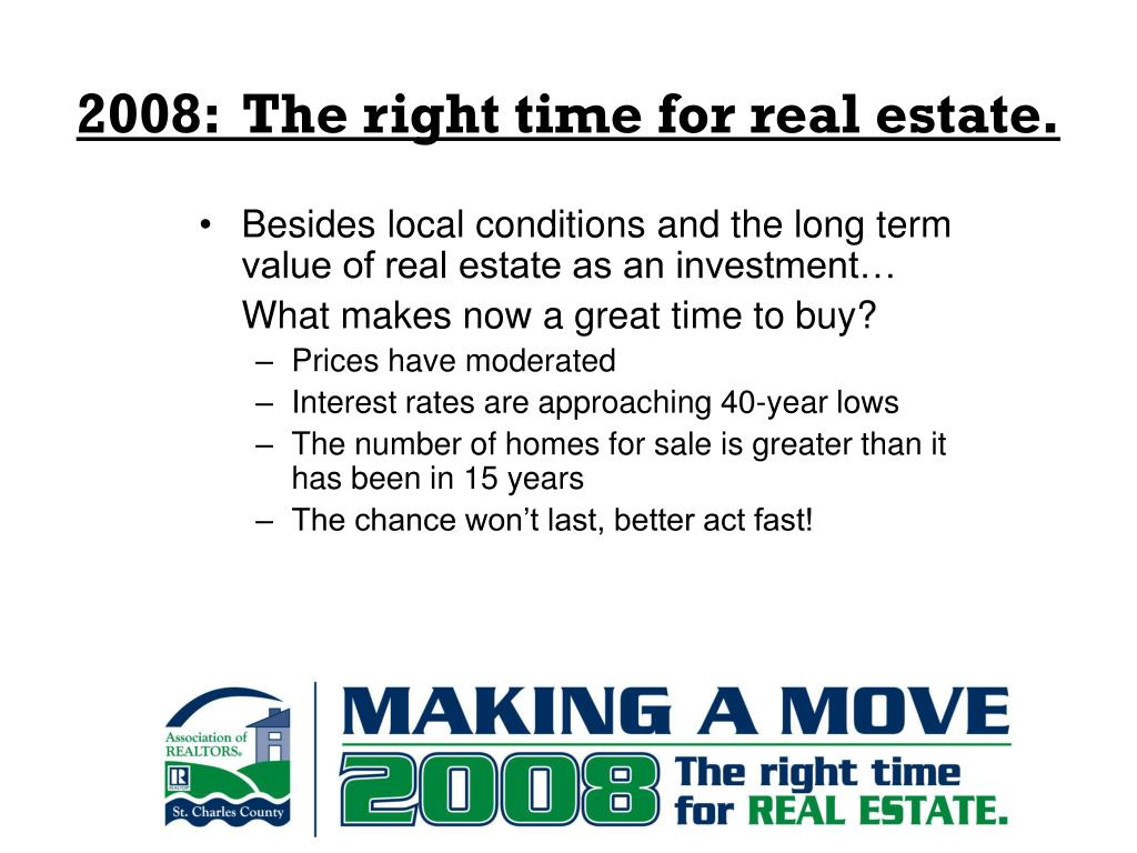 2008:  The right time for real estate.