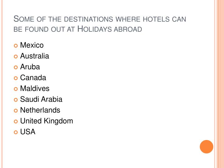 Some of the destinations where hotels can be found out at holidays abroad
