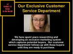 our exclusive customer service department
