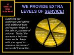 we provide extra levels of service