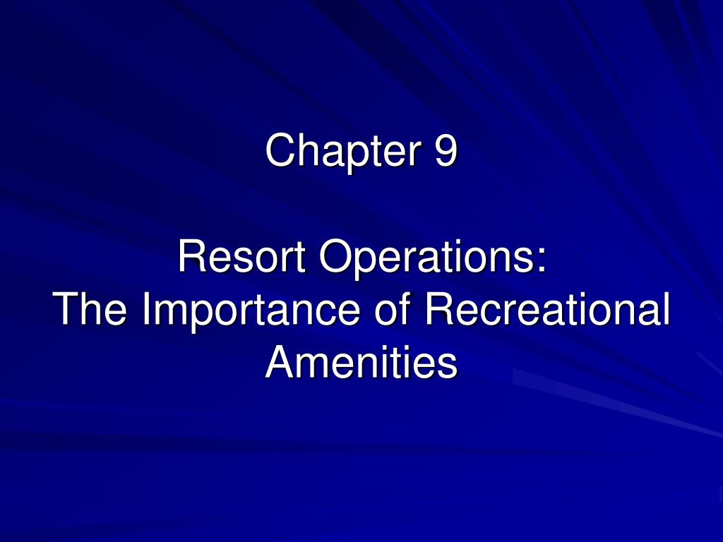 chapter 9 resort operations the importance of recreational amenities