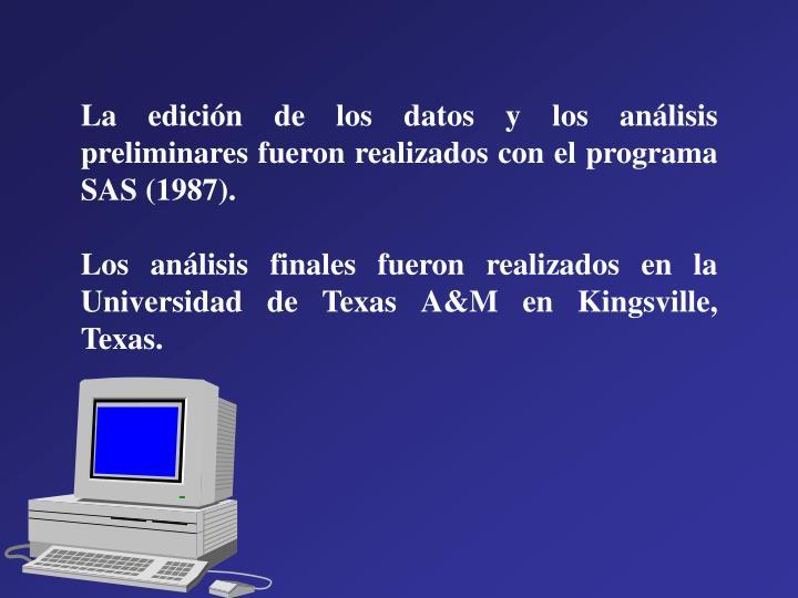 La edición de los datos y los análisis preliminares fueron realizados con el programa SAS (1987).