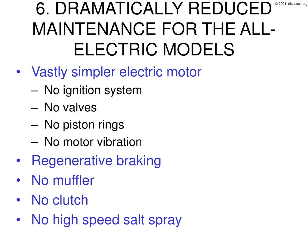 6. DRAMATICALLY REDUCED MAINTENANCE FOR THE ALL-ELECTRIC MODELS