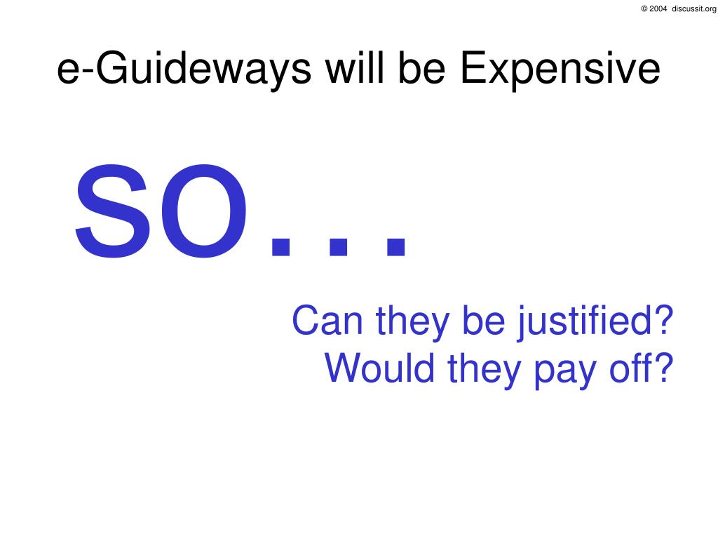 e-Guideways will be Expensive