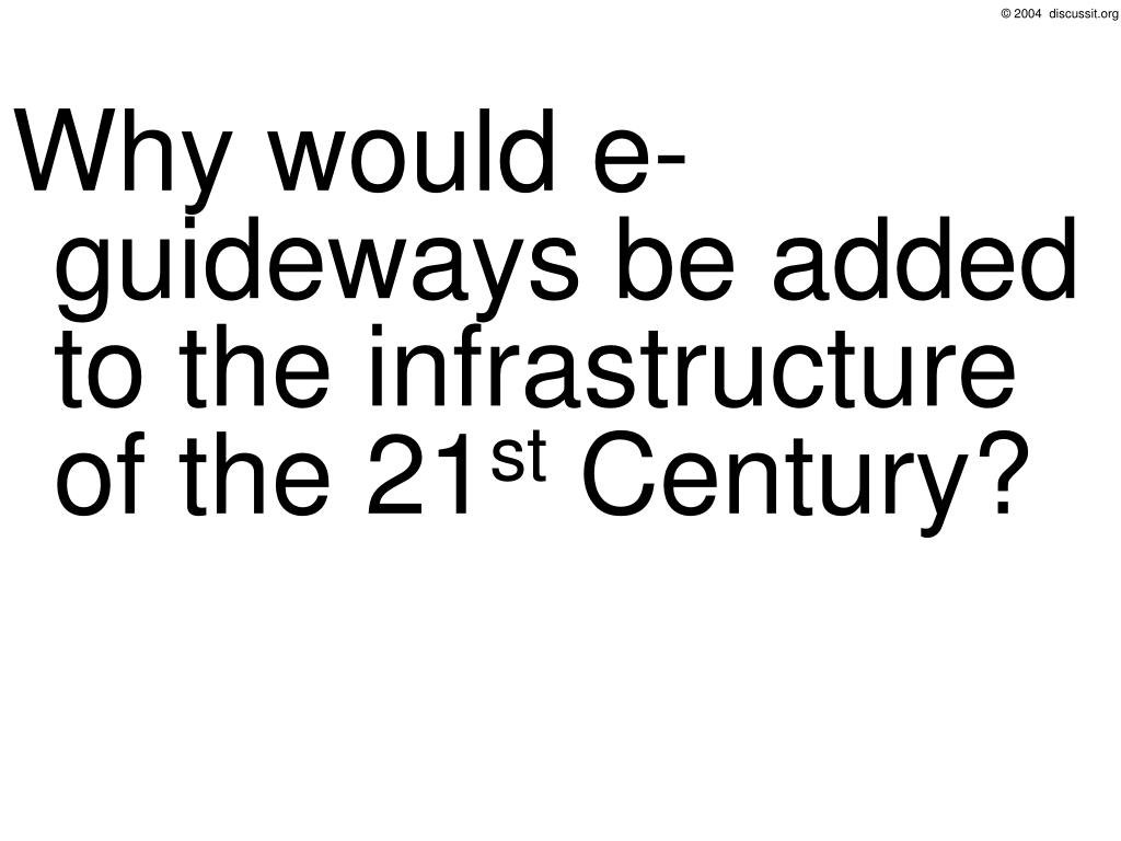 Why would e-guideways be added to the infrastructure of the 21