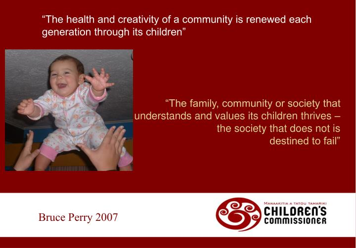"""The family, community or society that understands and values its children thrives –"