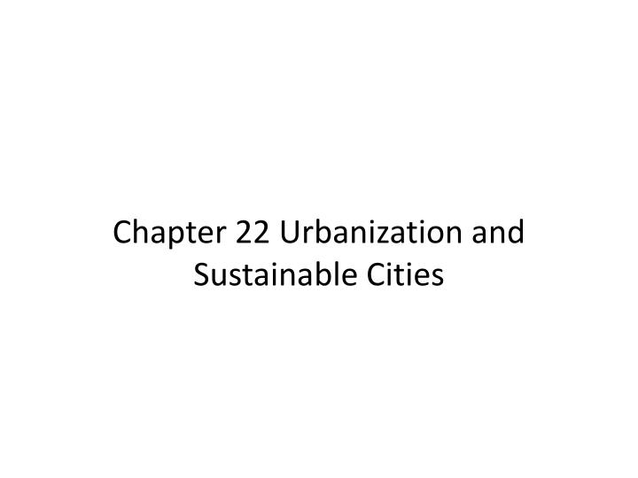 chapter 22 urbanization and sustainable cities n.