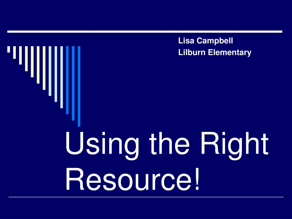 using the right resource l.
