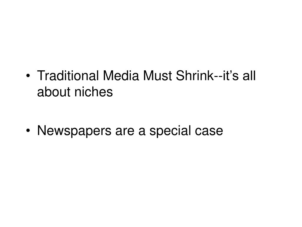 Traditional Media Must Shrink--it's all about niches