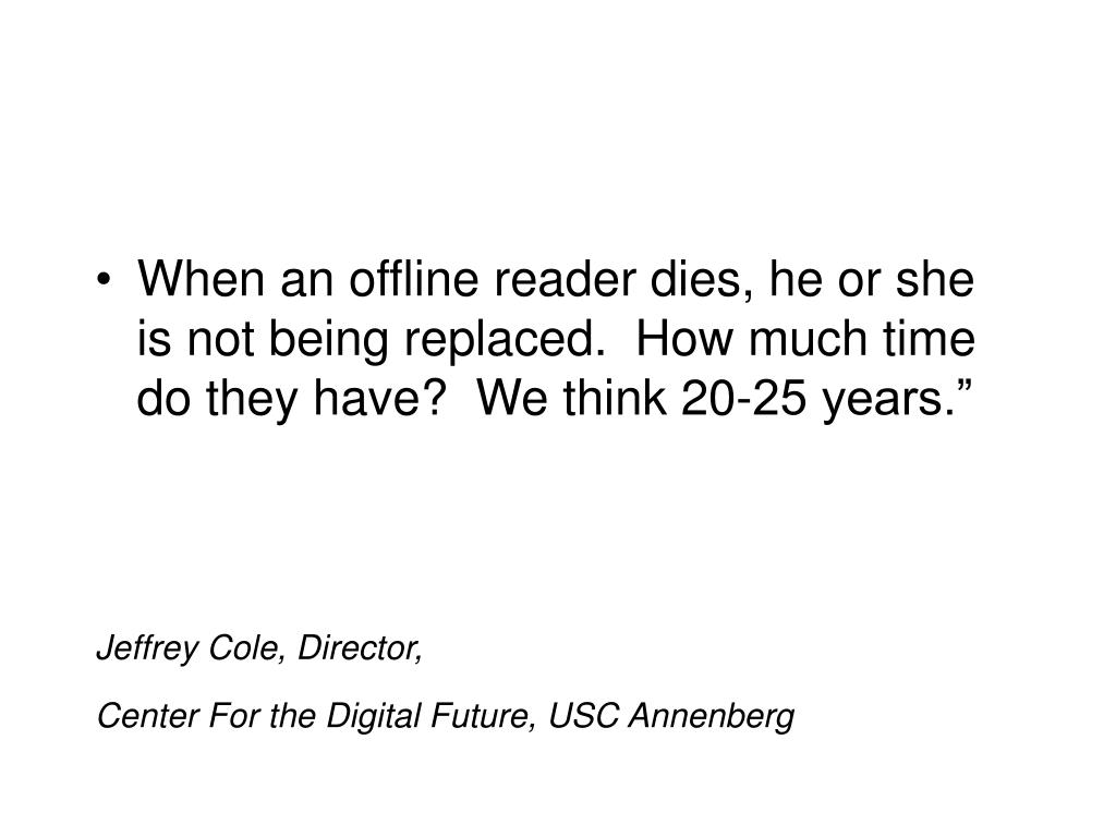 When an offline reader dies, he or she is not being replaced.  How much time do they have?  We think 20-25 years.""
