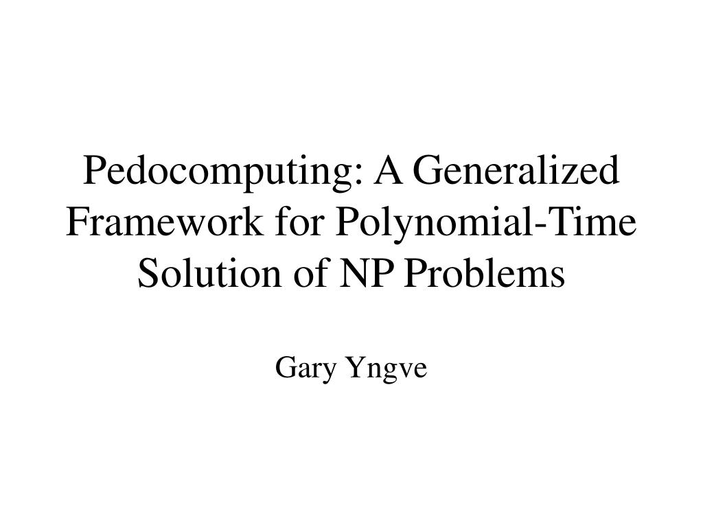 pedocomputing a generalized framework for polynomial time solution of np problems l.